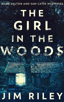 The Girl In The Woods  Wade Dalton And Sam Cates Mysteries Book 1  Book