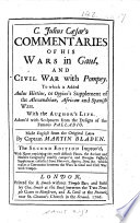 C  Julius C  sar s Commentaries     To which is Added Aulus Hirtius  Or Oppius s Supplement of the Alexandrian  African and Spanish Wars  With the Authors Life  Adorn d with Sculptures from the Designs of     Palladio  Made English     by Captain Martin Bladen  The Second Edition  Improv d  Etc Book