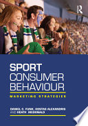 """Sport Consumer Behaviour: Marketing Strategies"" by Daniel Funk, Daniel C. Funk, Kostas Alexandris, Heath McDonald"