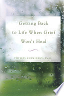 Getting Back To Life When Grief Won T Heal
