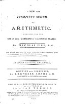 A new and complete system of arithmetic  Composed for the use of the citizens of the United States     Second edition  enlarged  Revised and corrected  by Ebenezer Adams