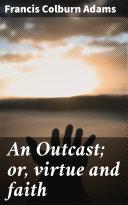 An Outcast; or, virtue and faith Book