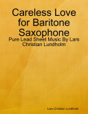 Careless Love for Baritone Saxophone - Pure Lead Sheet Music By Lars Christian Lundholm