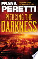 """""""Piercing the Darkness: A Novel"""" by Frank Peretti"""