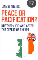 Peace or pacification?: Northern Ireland after the defeat of the IRA
