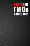 Fuck Off I M On A Keto Diet Book PDF