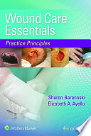"""Wound Care Essentials: Practice Principles"" by Sharon Baranoski, Elizabeth Ayello"