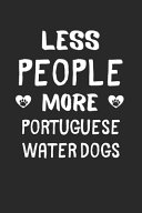 Less People More Portuguese Water Dogs