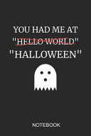You Had Me at Hello World Halloween Notebook