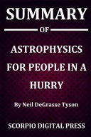 Summary Of Astrophysics for People in a Hurry By Neil DeGrasse Tyson ebook