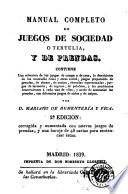 Manual completo de juegos de sociedad o tertulia, y de prendas  : contiene una coleccion de los juegos de campo y de casa, la descripcion de las montañas rusas ...