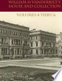 William H Vanderbilt s House and Collection Volume 4 thru 6