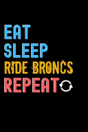 Eat  Sleep  Ride Broncs  Repeat Notebook   Ride Broncs Funny Gift