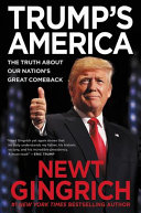 Trump's America : the truth about our nation's great comeback / Newt Gingrich.