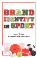 Brand identity in sport / Jason W. Lee, Susan Westcott Alessandri.