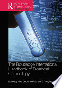 The Routledge International Handbook of Biosocial Criminology