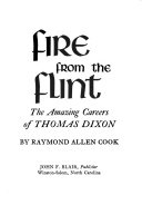 Fire from the Flint  the Amazing Careers of Thomas Dixon