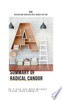 Summary of Radical Candor: Be a Kick-Ass Boss Without Losing ...