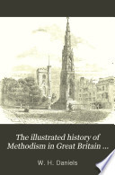 The Illustrated History of Methodism in Great Britain and America  from the Days of the Wesleys to the Present Time