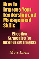 How to Improve Your Leadership and Management Skills   Effective Strategies for Business Managers