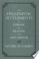 The Hellenistic Settlements in Europe  the Islands  and Asia Minor