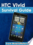 HTC Vivid Survival Guide  Step by Step User Guide for Droid Vivid  Getting Started  Downloading FREE eBooks  Using eMail  Photos and Videos  and Surfing the Web Book