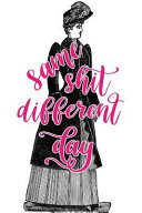 2019 Daily Planner Same Shit Different Day Funny Victorian Lady 384 Pages