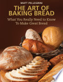 The Art of Baking Bread  : What You Really Need to Know to Make Great Bread
