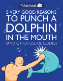 5 Very Good Reasons to Punch a Dolphin in the Mouth (And Other Useful Guides) Pdf/ePub eBook