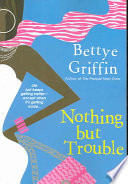 Nothing But Trouble by Bettye Griffin PDF