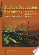 Surface Production Operations, Volume 1  : Design of Oil Handling Systems and Facilities