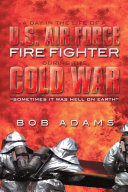 A DAY IN THE LIFE OF A U.S. AIR FORCE FIRE FIGHTER DURING THE COLD WAR