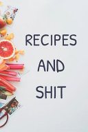 Recipes and Shit  Personal Blank Journals to Write in as a Family Recipe Collection Cookbook