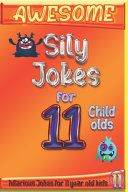 Awesome Sily Jokes for 11 Child Olds