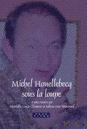 Michel Houellebecq sous la loupe