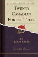 Twenty Canadian Forest Trees Classic Reprint