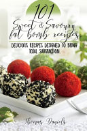 101 Sweet and Savory Fat Bomb Recipes Book