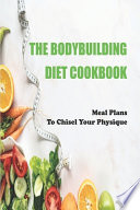 The Bodybuilding Diet Cookbook