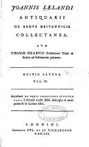 Joannis Lelandi Antiquarii de rebus britannicis collectanea