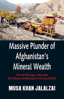 Massive Plunder of Afghanistan s Mineral Wealth  The US and NATO Burglars  Taliban  Islamic State of Khorasan  and Jihadist Groups of Central Asia  Go Book