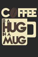 Coffee I A Hug In A Mug