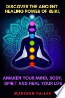 Discover The Ancient Healing Power of Reiki  Awaken Your Mind  Body  Spirit and Heal Your Life