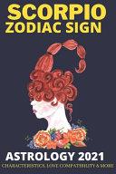 Scorpio Zodiac Sign Astrology 2021 Characteristics Love Compatibility More