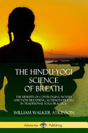 The Hindu-Yogi Science of Breath: The Benefits of Controlling Mouth and Nose Breathing, as Demonstrated in Traditional Yoga Practice