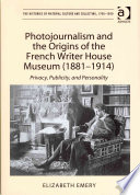 Photojournalism and the Origins of the French Writer House Museum  1881 1914  Book