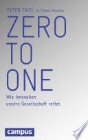 Zero to One  : Wie Innovation unsere Gesellschaft rettet