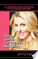 Your Guide To Plus Size Modeling An Inspirational Guide And Handbook For The Aspiring Plus Size Model