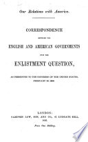 Our Relations With America Correspondence Between The English And American Governments Upon The Enlistment Question As Presented To The Congress Of The United States February 28 1856