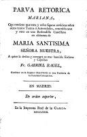 Parva retorica mariana, que contiene quarenta y ocho figuras retóricas sobre otros tantos textos ó autoridades, resumido uno y otro en una redondilla castellana en alabanza de Maria Santissima Señora Nuestra ..