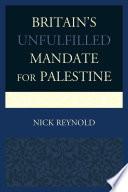 Britain s Unfulfilled Mandate for Palestine